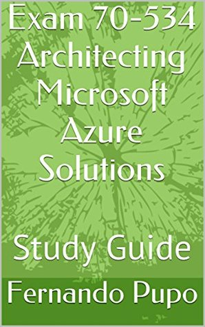 Exam 70-534 Architecting Microsoft Azure Solutions: Study Guide