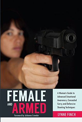 female-and-armed-a-woman-s-guide-to-advanced-situational-awareness-concealed-carry-and-defensive-shooting-techniques