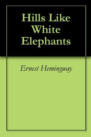 hills like white elephants by ernest - machete - com/blog - hills like white elephants complete story posted by lateef on august 29, 2007 @ 8:51 am in uncategorized.