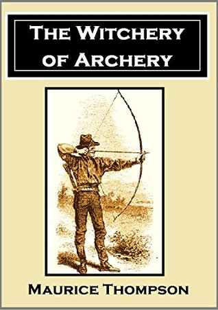 The Witchery of Archery: A Complete Manual of Archery (1878)
