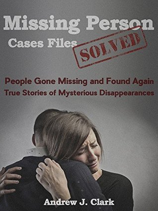 Missing Person Case Files Solved: People Gone Missing and