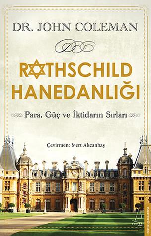 Rothschild hanedanlığı: para, güç ve İktidarın sırları by John Coleman