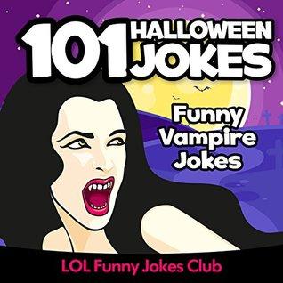 101 Funny Halloween Jokes!: Funny Vampire, Dracula, and Other Halloween Jokes (Funny & Hilarious Halloween Joke Books)
