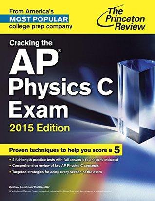 Cracking the AP Physics C Exam, 2015 Edition (College Test Preparation)