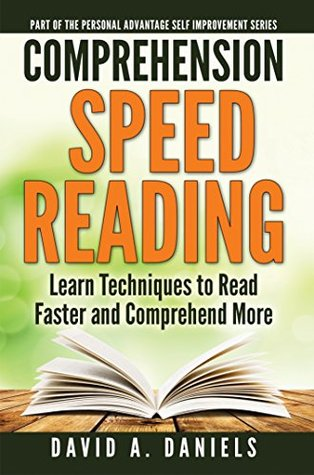 Comprehension Speed Reading: Learn Techniques to Read Faster and Comprehend More (Personal Advantage Self-Improvement Series Book 1)