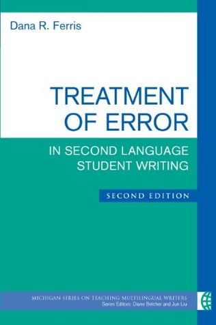 Treatment of Error in Second Language Student Writing, Second Edition (The Michigan Series on Teaching Multilingual Writers)