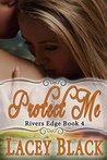 Protect Me (Rivers Edge, #4)