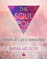 The Soul Searcher's Handbook: A Modern Girl's Guide to the New Age World
