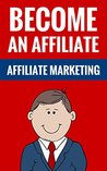 Become An Affiliate - Affiliate Marketing: How To Make Money From Home