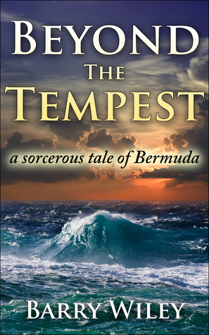 Beyond The Tempest: A Sorcerous Tale of Bermuda (Tempest Seris, #1)