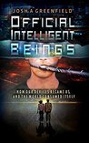Official Intelligent Beings: How Our Devices Became Us, And The World Consumed Itself