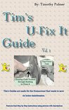Tim's U-Fix It Guide (Home Maintenance Book 1)