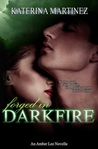 Forged in Darkfire by Katerina Martinez