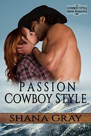 Passion Cowboy Style (Cowboy Style Romance Book 1) - Shana Gray