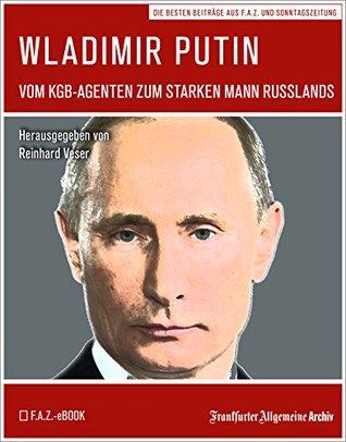 Wladimir Putin: Vom KGB-Agenten zum starken Mann Russlands