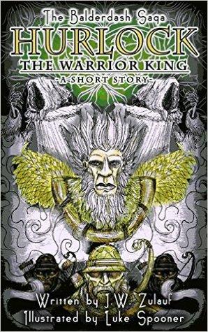 Hurlock the Warrior King (The Balderdash Saga - A Short Story)