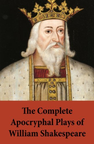 The Complete Apocryphal Plays of William Shakespeare: Arden Of Faversham + A Yorkshire Tragedy + The Lamentable Tragedy Of Locrine + Mucedorus The King's ... Devill Of Edmonton + Thomas Of Woodstock