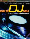How to DJ Right: The Art and Science of Playing Records