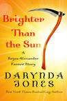 Brighter Than the Sun by Darynda Jones