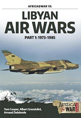 Libyan Air Wars: Part 1: 1973-1985 (Africa @ War Series)