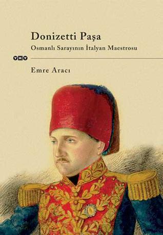 Donizetti Paşa: Osmanlı Sarayının İtalyan Maestrosu