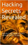Hacking Secrets Revealed: Step by Step Guide to Learn Hacking within 10 days!