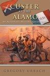 Custer at the Alamo: An Alternate History Adventure