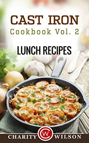 Cast Iron Cookbook Vol. 2: Lunch Recipes