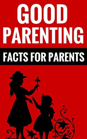 Good Parenting - Facts For Parents: Essential Tips For Parents