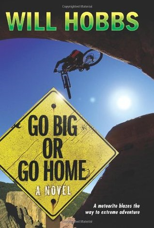 Go Big or Go Home by Will Hobbs