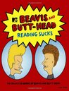 Reading Sucks: The Collected Works Beavis and Butt-Head (MTV's Beavis & Butt-Head)