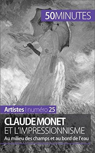 Claude Monet et l'impressionnisme: Au milieu des champs et au bord de l'eau (Artistes t. 25)
