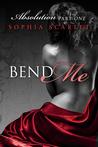 Bend Me by Sophia Scarlet