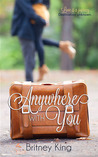 Anywhere with You by Britney King