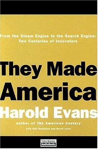 They Made America by Harold Evans