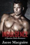 Indulgence: A Russian Mafia Romance (Grekov Mafia Book 1)