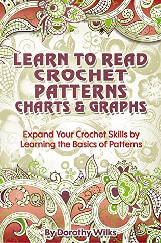 Learn to Read Crochet Patterns, Charts, and Graphs: Expand Your ...