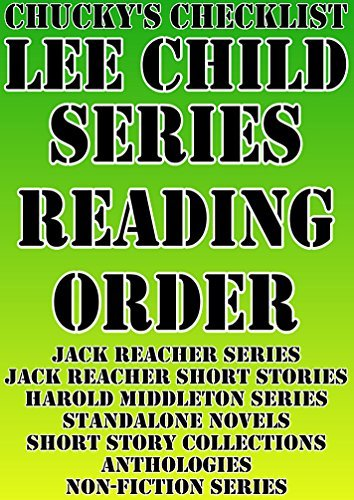 LEE CHILD: SERIES READING ORDER: CHUCKYS CHECKLIST [Jack Reacher Series, Jack Reacher Short Stories, Harold Middleton Series] (CHUCKY'S CHECKLIST Book 5)
