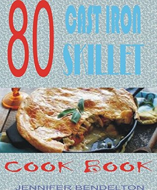 80 CAST IRON SKILLET COOK BOOK