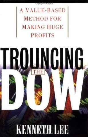 trouncing-the-dow-a-value-based-method-for-making-huge-profits-in-the-stock-market-a-value-based-method-for-making-huge-profits-in-the-stock-market