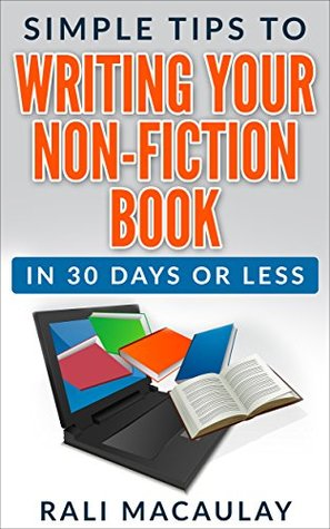 Simple Tips to Writing Your Non-Fiction Book: In 30 Days or Less