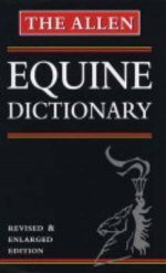 The Allen Equine Dictionary: The Ultimate Reference Book for the Horse Owner
