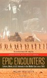 Epic Encounters: Culture, Media, and U.S. Interests in the Middle East since1945