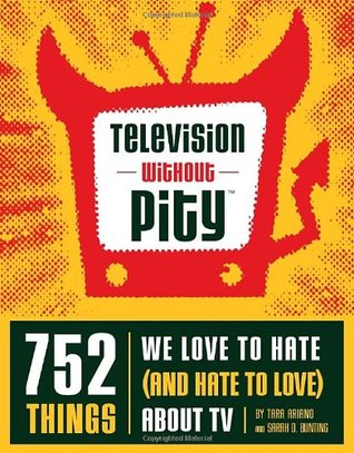 Television Without Pity: 752 Things We Love to Hate (and Hate to Love) About TV (ePUB)