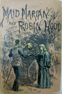 Maid Marian and Robin Hood: A Romance of Old Sherwood