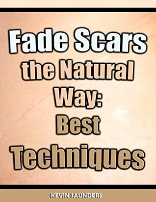Fade Scars the Natural Way: Best Techniques