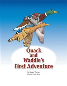 Quack and waddle's first adventure by Nancy Wagner