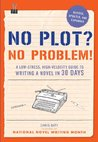 No Plot? No Problem! Revised and Expanded Edition by Chris Baty
