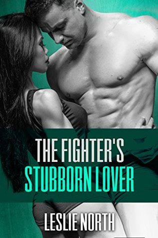 The Fighter's Stubborn Lover (The Burton Brothers, #2)