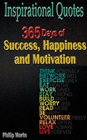 Inspirational Quotes: 365 days of Success, Happiness and Motivation - Uplifting Your Life, Gain More Faith, Love, Hope, Strength